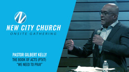 The Book Of Acts: Part 7: We Need To Pray (G. Kelly)